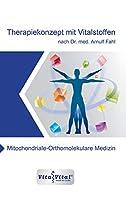 Therapiekonzept mit Vitalstoffen nach Dr.med.Arnulf Fahl: Mitochondriale-Orthomolekulare Medizin