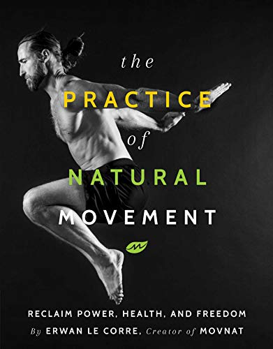Compare Textbook Prices for The Practice of Natural Movement: Reclaim Power, Health, and Freedom 1 Edition ISBN 9781628602838 by Le Corre, Erwan