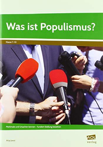 Was ist Populismus?: Merkmale und Ursachen kennen - fundiert Stellung beziehen (7. bis 10. Klasse)