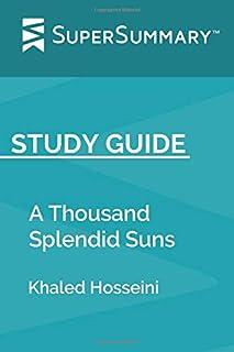 Study Guide: A Thousand Splendid Suns by Khaled Hosseini (SuperSummary)