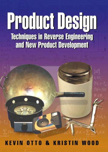 Compare Textbook Prices for Product Design: Techniques in Reverse Engineering and New Product Development 1 Edition ISBN 9780130212719 by Otto, Kevin,Wood, Kristin