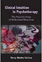 Clinical Intuition in Psychotherapy: The Neurobiology of Embodied Response (Norton Series on Interpersonal Neurobiology)