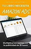 Tu libro necesita Amazon Ads: multiplica tus ventas con la publicidad de Amazon...