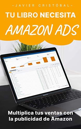 Tu libro necesita Amazon Ads: multiplica tus ventas con la publicidad de Amazon