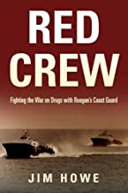 Red Crew: Fighting the War on Drugs with Reagan's Coast Guard