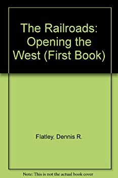 Library Binding The Railroads: Opening the West (First Book) Book