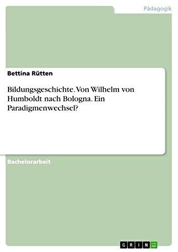 Bildungsgeschichte. Von Wilhelm von Humboldt nach Bologna. Ein Paradigmenwechsel?