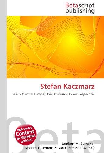 Stefan Kaczmarz: Galicia (Central Europe), Lviv, Professor, Lwow Polytechnic PDF Books