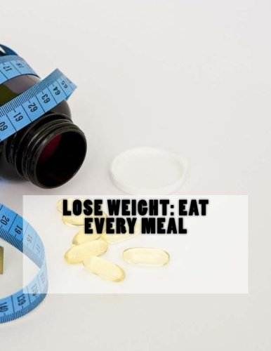 Lose Weight: Eat every meal