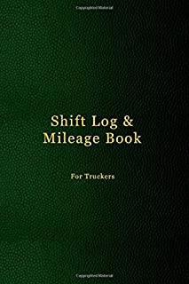 Shift Log & Mileage Book For Truckers: Record Your Hours & Work Destination Log Including Notes Pages for truckers | Faux dark green leather cover design