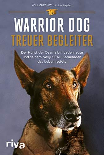 Warrior Dog – Treuer Begleiter: Der Hund, der Osama bin Laden jagte und seinem Navy-SEAL-Kameraden das Leben rettete