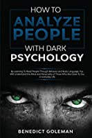 How To Analyze People with Dark Psychology: By Learning To Read People Through Behavior and Body Language, You Will Understand the Mind and Personality of Those Who Are Close To You in Everyday Life.