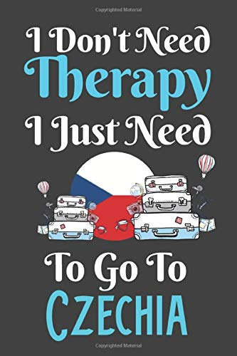 I Don't Need Therapy I Just Need To Go To Czechia: Czechia Travel Notebook | Czechia Vacation Journal | Diary And Logbook Gift | To Do Lists | Outfit ... More  | 6x 9 (15.24 x 22.86 cm) 120 Pages