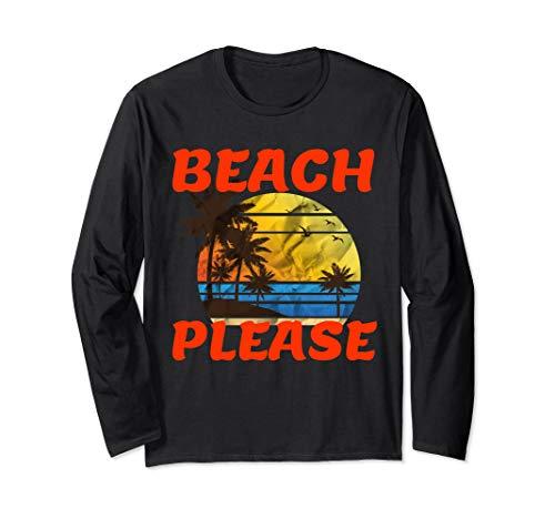 Beach please shirt, summer beach shirt, fun at the beach Long Sleeve T-Shirt