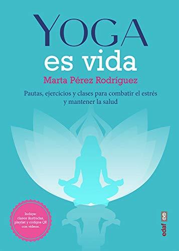 Yoga Es Vida: Pautas, ejercicios y clases para combatir el estrés y mantener la salud (Plus Vitae)