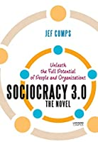 Sociocracy 3.0: Unleash the Full Potential of People and Organizations
