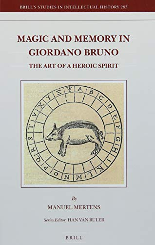 Magic and Memory in Giordano Bruno: The Art of a Heroic Spirit (Brill's Studies in Itellectual History, Band 283)