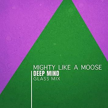 Mighty Like A Moose (Glass Mix)