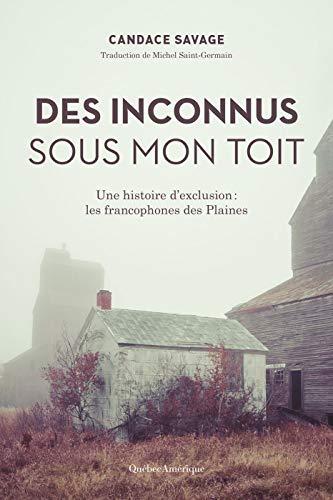 Des Inconnus sous mon toit: Une histoire d'exclusion : les francophones des Plaines (French Edition)