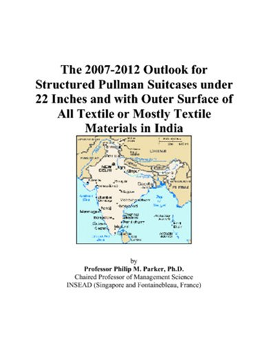 The 2007-2012 Outlook for Structured Pullman Suitcases under 22 Inches and with Outer Surface of All Textile or Mostly Textile Materials in India
