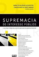 Supremacia do Interesse Publico e Outros Temas Relevantes do Direito Administrativo