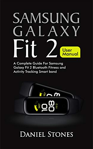 Samsung Galaxy Fit 2 User Manual: A Complete Guide for Samsung Galaxy Fit 2 Bluetooth Fitness and Activity Tracking Smart Band (English Edition)
