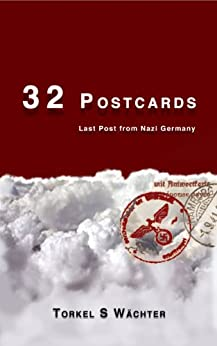 [Torkel S Wächter, Marlaine Delargy, Sally-Ann Spencer]の32 Postcards: Last Post from Nazi Germany (Simulated Real Time Book 1) (English Edition)