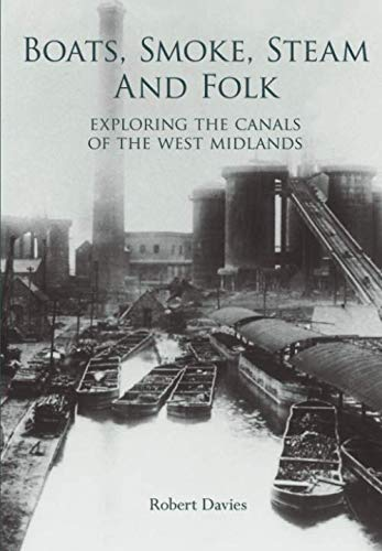Boats, Smoke, Steam and Folk: Exploring the Canals of the West Midlands (Exploring the Canals of the Midlands)