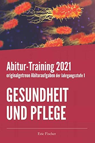 Abitur-Training Gesundheit und Pflege: originalgetreue Abituraufgaben der Jahrgangsstufe 1 zur Prüfungsvorbereitung