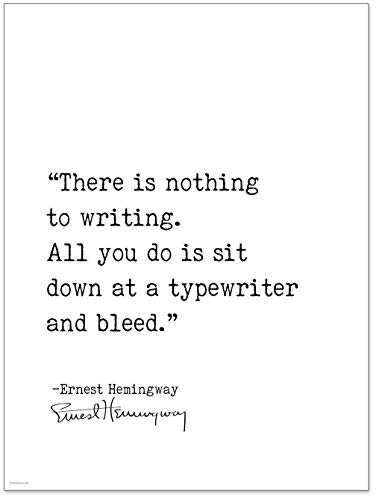 Ernest Hemingway Sit Down at a Typewriter and Bleed Author Signature Literary Quote Print. Fine Art Paper, Laminated, Canvas or Framed.