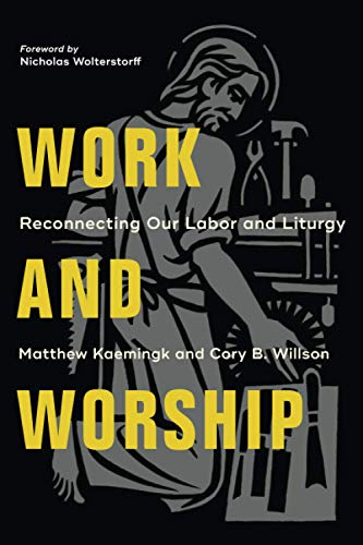 Work and Worship: Reconnecting Our Labor and Liturgy