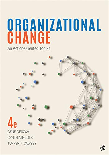 Compare Textbook Prices for Organizational Change: An Action-Oriented Toolkit 4 Edition ISBN 9781544351407 by Deszca, Gene,Ingols, Cynthia A.,Cawsey, Tupper F.