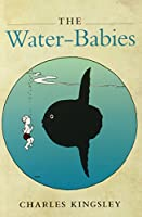 The Water-Babies: A Fairy Tale for a Land-baby (Oxford World's Classics)