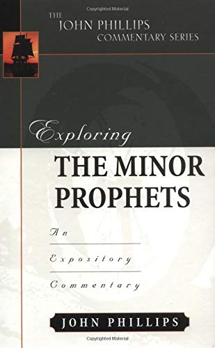 Exploring the Minor Prophets (John Phillips Commentary Series)