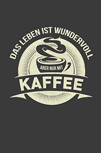 Das Leben ist wundervoll aber nur mit Kaffee: Kaffeetasse Liniertes DinA 5 Notizbuch für Kaffeetrinker Kaffee-Fans Koffein-Süchtige Notizheft