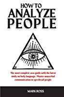 How to Analyze People: The most complete 2021 guide with the latest study on body language. Master nonverbal communication to speedread people