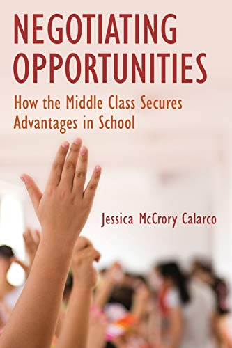 Compare Textbook Prices for Negotiating Opportunities: How the Middle Class Secures Advantages in School  ISBN 9780190634445 by Calarco, Jessica McCrory