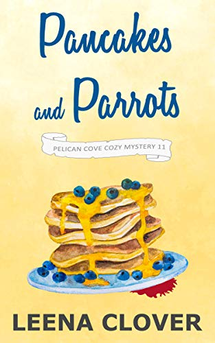 Can old rivalries lead to murder? <em>Pancakes and Parrots: A Cozy Murder Mystery</em> by Leena Clover