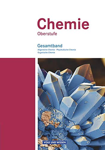 Chemie Oberstufe - Östliche Bundesländer und Berlin: Allgemeine Chemie, Physikalische Chemie und Organische Chemie - Schülerbuch - Gesamtband