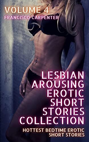 Lesbian Arousing Erotic Short Stories Collection - Volume 4: Hottest Bedtime Short Stories (Arousing Lesbian Erotic Bedtime Collection) (English Edition)