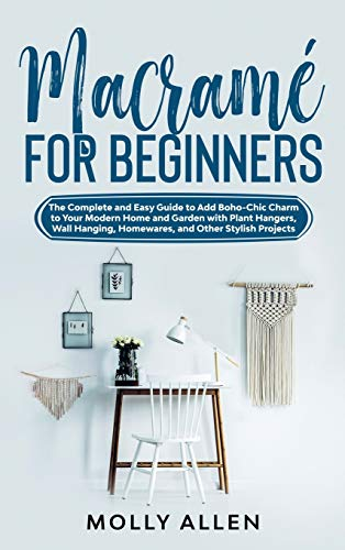 Macramé for Beginners: The Compl...