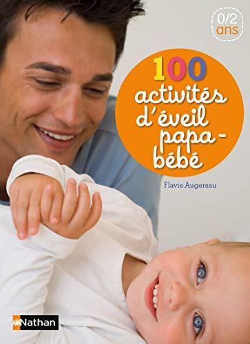 100 activités d'éveil papa-bébé - Des comptines et des jeux à partager avec son bébé de la...