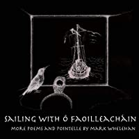 Sailing with O Faoilleachain: More Poems & Pointelle by Mark Whelehan