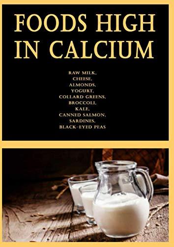 Foods High in Calcium: Raw Milk, Cheese, Almonds, Yogurt, Collard Greens,...