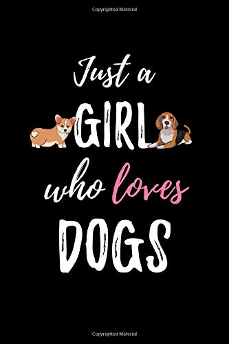 Just A Girl Who Loves Dogs: 6x9 Blank Lined Journal, Cute Diary Notebook For Teenage Girls And Kids, Funny Gifts For Puppy Lovers and Pet Owners