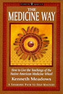 The Medicine Way: A Shamanic Path to Self Mastery (The