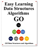 Easy Learning Data Structures & Algorithms Go: Graphically learn data structures and algorithms better than before Front Cover