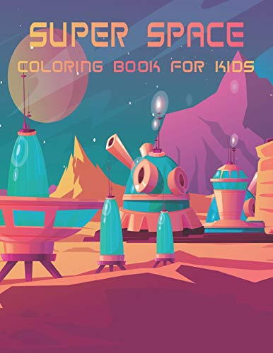 Super Space Coloring Book For Kids: Relieve Depression and Anxiety While You Color Aliens and Astronauts.