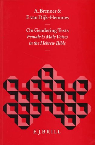On Gendering Texts: Female and Male Voices in the Hebrew Bible (Biblical Interpretation Series)