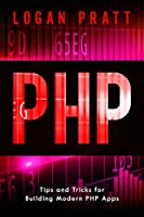 PHP: Tips and Tricks for Building Modern PHP Apps Front Cover